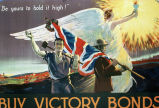 """Be yours to hold it high!"" Buy victory bonds"