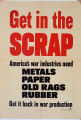 Get in the scrap : America's war industries need metals, paper, old rags, rubber. Get it back in war