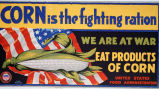 Corn is the fighting ration. We are at war : eat products of corn