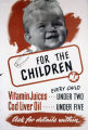 For the children. Vitamin Juices : every child under two. Cod Liver Oil : [every child] under five